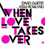 David Guetta - When Love Takes Over (ft Kelly Rowland)