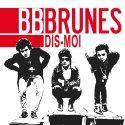 BB Brunes - Dis Moi