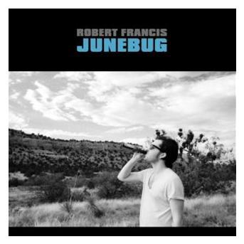 Robert Francis - Junebug