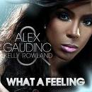 Alex Gaudino - What A Feeling (Ft Kelly Rowland)